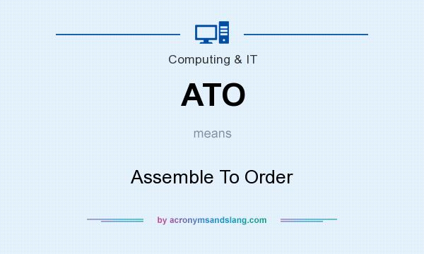 What does ATO mean? It stands for Assemble To Order