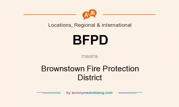What does BFPD mean? It stands for Brownstown Fire Protection District