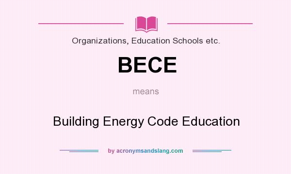 What does BECE mean? It stands for Building Energy Code Education