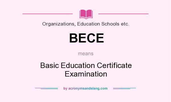 What does BECE mean? It stands for Basic Education Certificate Examination