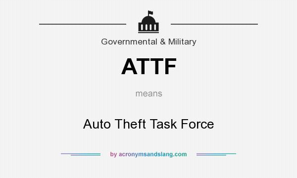What does ATTF mean? It stands for Auto Theft Task Force