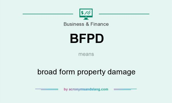 What does BFPD mean? It stands for broad form property damage