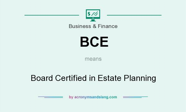 What does BCE mean? It stands for Board Certified in Estate Planning