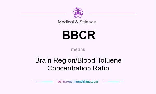 What does BBCR mean? It stands for Brain Region/Blood Toluene Concentration Ratio