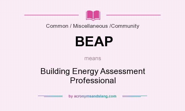 What does BEAP mean? It stands for Building Energy Assessment Professional