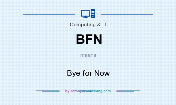 What does BFN mean? It stands for Bye for Now