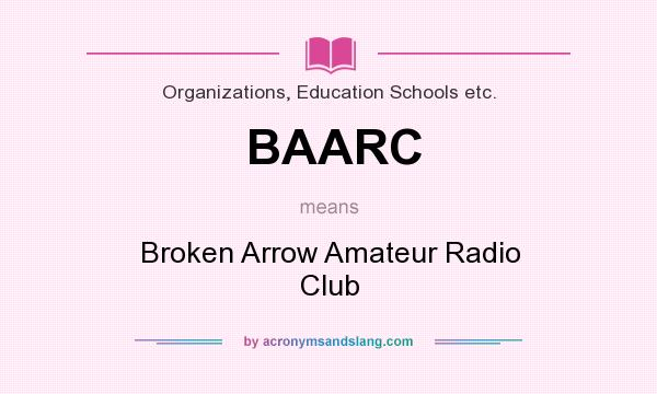 What does BAARC mean? It stands for Broken Arrow Amateur Radio Club