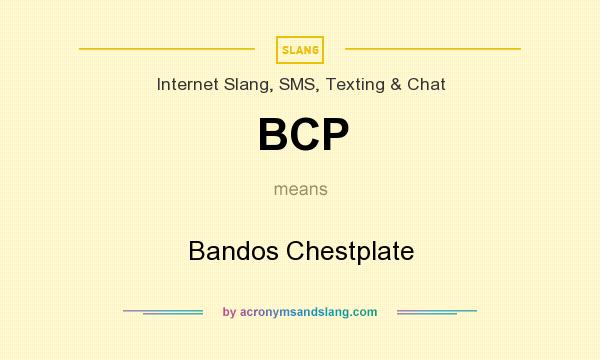 What does BCP mean? It stands for Bandos Chestplate