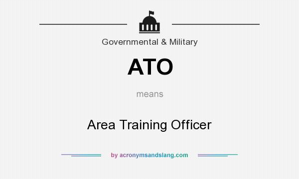 What does ATO mean? It stands for Area Training Officer