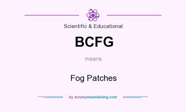 What does BCFG mean? It stands for Fog Patches