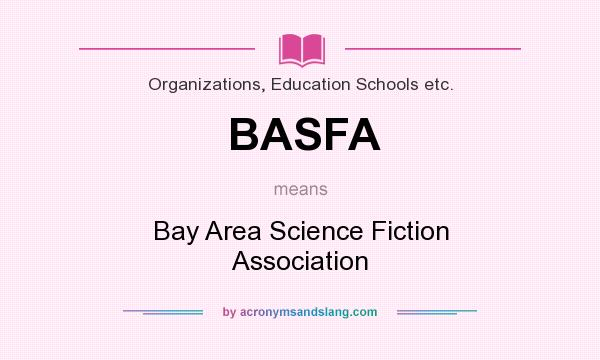 What does BASFA mean? It stands for Bay Area Science Fiction Association