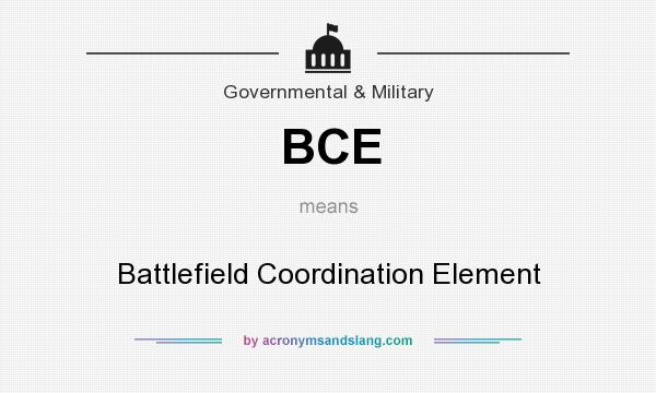 What does BCE mean? It stands for Battlefield Coordination Element