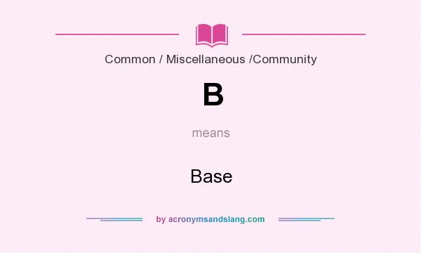 What does B mean? It stands for Base