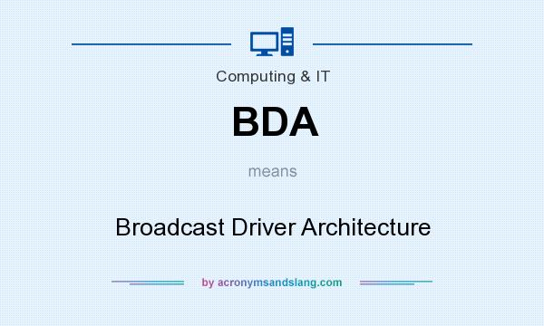 What does BDA mean? It stands for Broadcast Driver Architecture