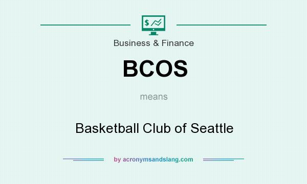 What does BCOS mean? It stands for Basketball Club of Seattle