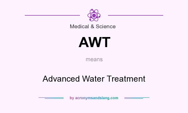 What does AWT mean? It stands for Advanced Water Treatment