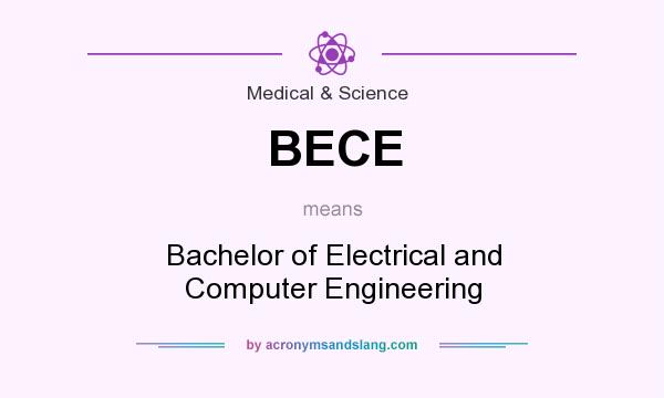 What does BECE mean? It stands for Bachelor of Electrical and Computer Engineering