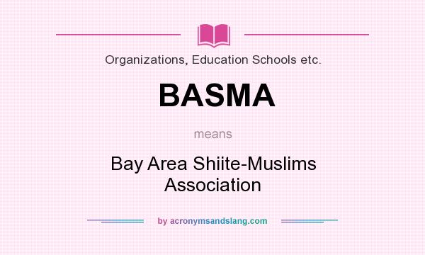 What does BASMA mean? It stands for Bay Area Shiite-Muslims Association