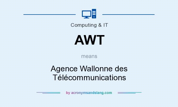 What does AWT mean? It stands for Agence Wallonne des Télécommunications