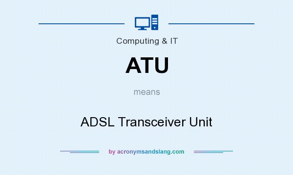 What does ATU mean? It stands for ADSL Transceiver Unit