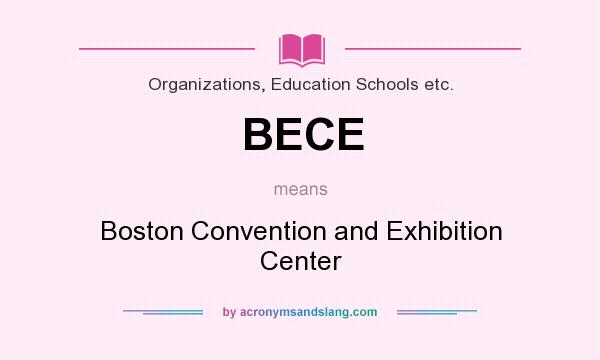 What does BECE mean? It stands for Boston Convention and Exhibition Center