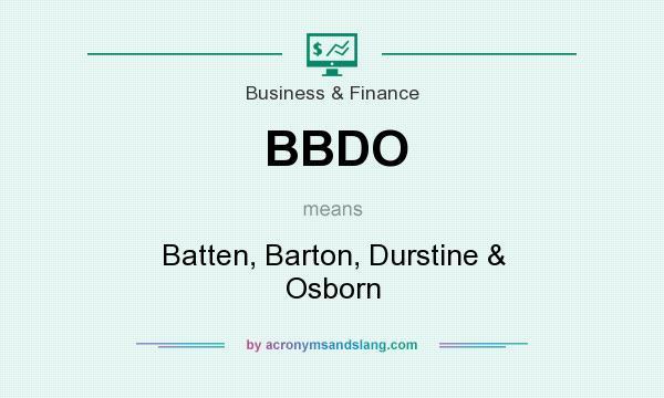 What does BBDO mean? It stands for Batten, Barton, Durstine & Osborn