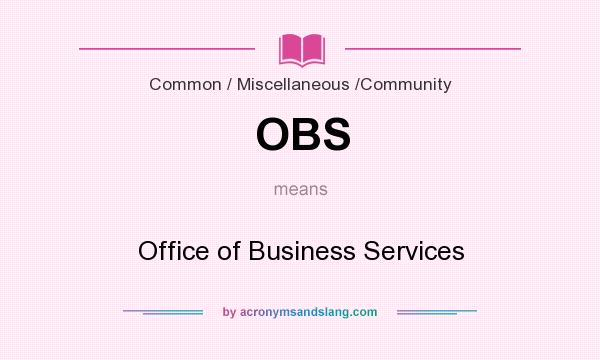 What does OBS mean? It stands for Office of Business Services