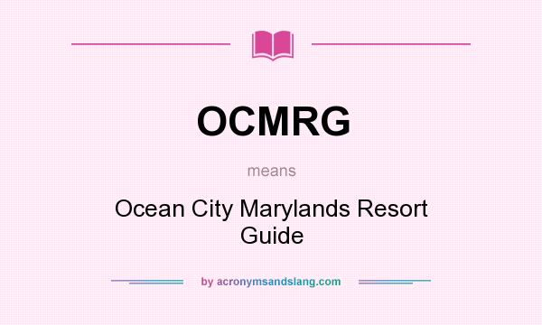 What does OCMRG mean? It stands for Ocean City Marylands Resort Guide