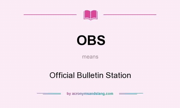 What does OBS mean? It stands for Official Bulletin Station