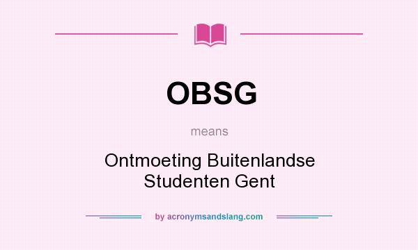 What does OBSG mean? It stands for Ontmoeting Buitenlandse Studenten Gent