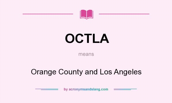 What does OCTLA mean? It stands for Orange County and Los Angeles
