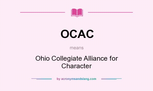 What does OCAC mean? It stands for Ohio Collegiate Alliance for Character