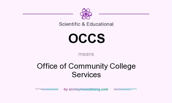 What does OCCS mean? It stands for Office of Community College Services