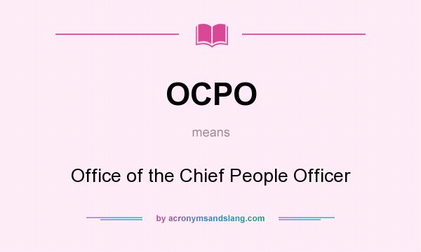 What does OCPO mean? It stands for Office of the Chief People Officer