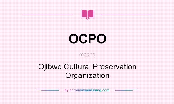 What does OCPO mean? It stands for Ojibwe Cultural Preservation Organization