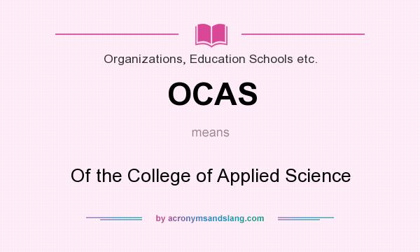 What does OCAS mean? It stands for Of the College of Applied Science