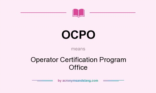 What does OCPO mean? It stands for Operator Certification Program Office