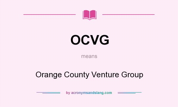What does OCVG mean? It stands for Orange County Venture Group