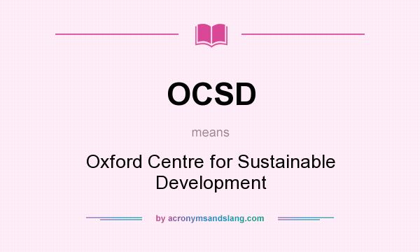 What does OCSD mean? It stands for Oxford Centre for Sustainable Development