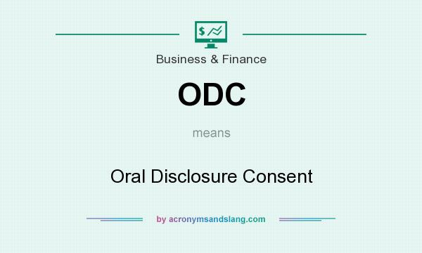 What does ODC mean? It stands for Oral Disclosure Consent