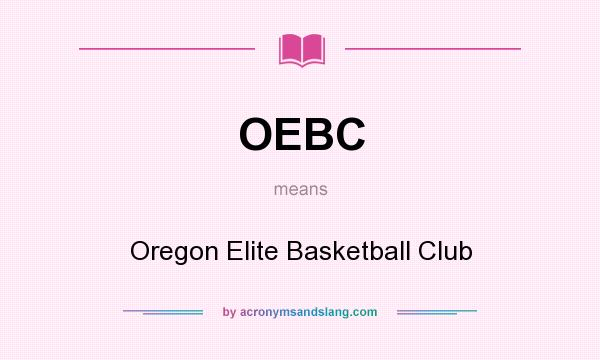 What does OEBC mean? It stands for Oregon Elite Basketball Club