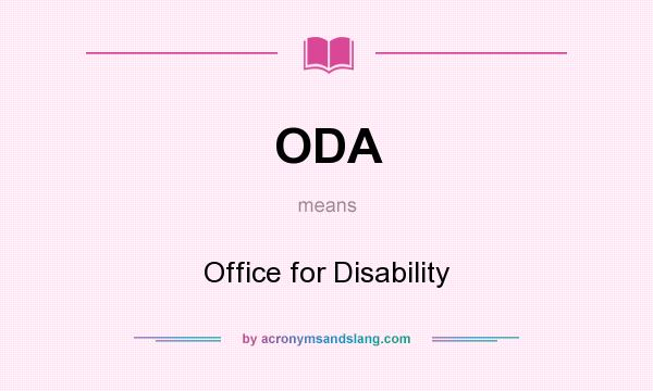 What does ODA mean? It stands for Office for Disability