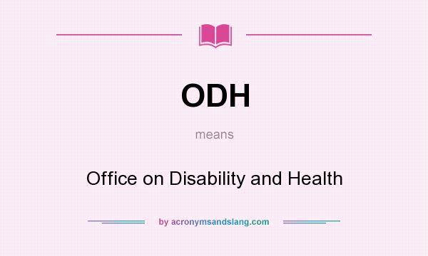 What does ODH mean? It stands for Office on Disability and Health