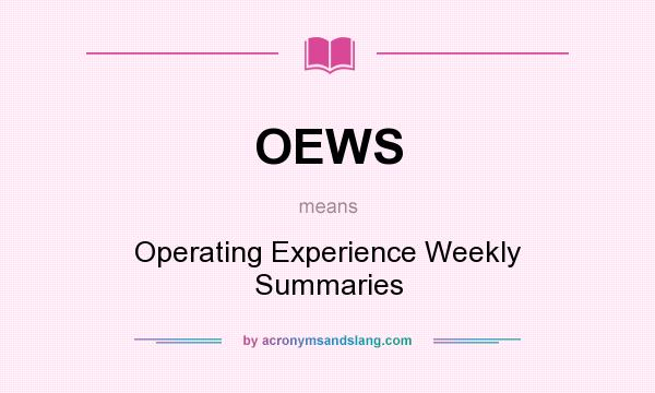 What does OEWS mean? It stands for Operating Experience Weekly Summaries