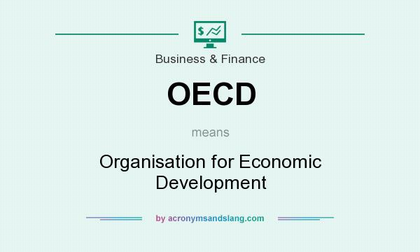 What does OECD mean? It stands for Organisation for Economic Development