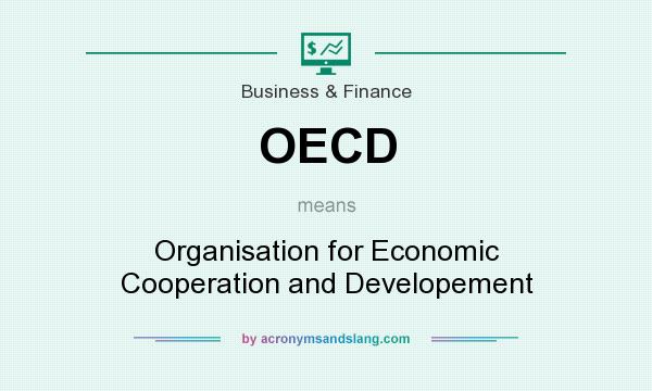 What does OECD mean? It stands for Organisation for Economic Cooperation and Developement