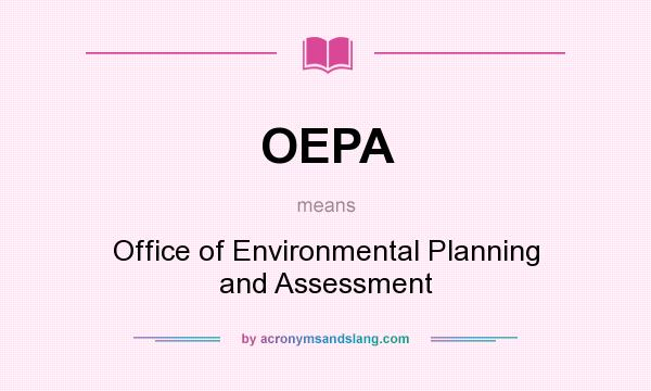 What does OEPA mean? It stands for Office of Environmental Planning and Assessment