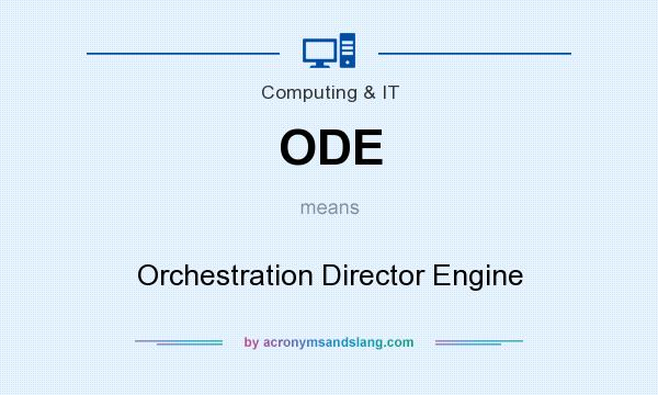 What does ODE mean? It stands for Orchestration Director Engine