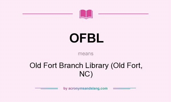 What does OFBL mean? It stands for Old Fort Branch Library (Old Fort, NC)