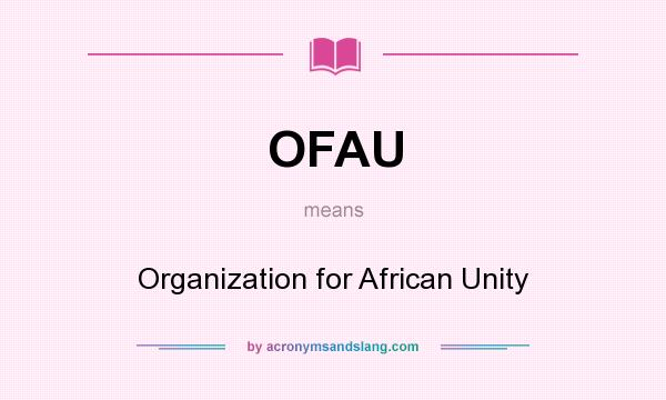 What does OFAU mean? It stands for Organization for African Unity